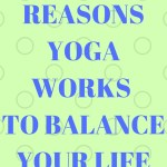 5 Reasons Yoga Works to Balance Your Life