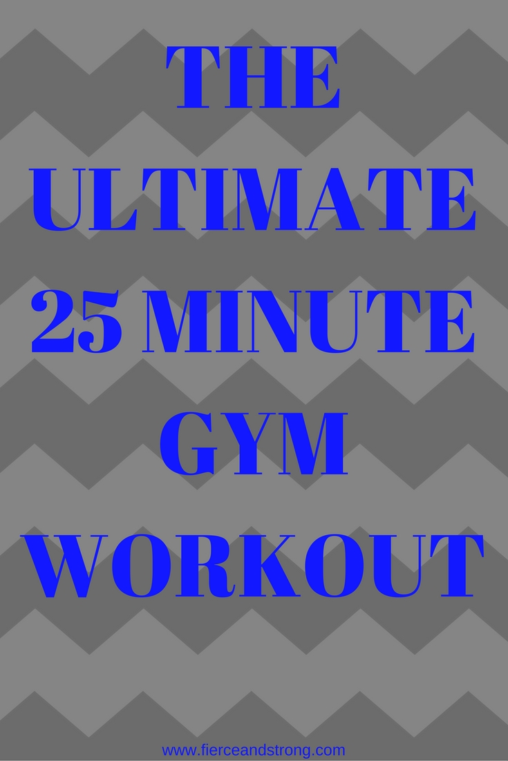 Ultimate 25 minute gym workout