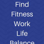 How to Find Fitness Work Life Balance