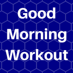 The Good Morning Workout