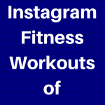Top Instagram Fitness Workouts of 2017