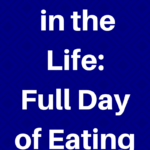 A Day in the Life: Full Day of Eating
