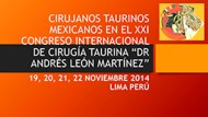 """CIRUJANOS TAURINOS MEXICANOS EN EL XXI CONGRESO INTERNACIONAL DE CIRUGÍA TAURINA """"DR ANDRÉS LEÓN MARTÍNEZ"""""""