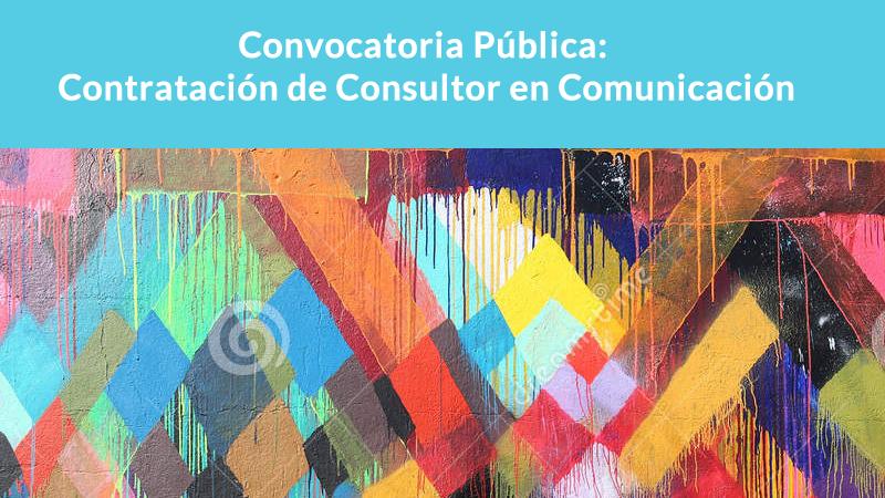 Convocatoria Pública: Contratación de Consultor en Comunicación