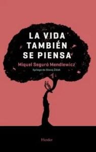 """""""La vida también se piensa"""", Miquel Seguró (Editorial Herder)"""