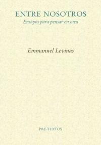 """""""Entre nosotros. Ensayos para pensar en otro"""", es uno de los textos donde Emmanuel Levinas despliega su teoría sobre la otredad. Publicado por Pre-textos."""