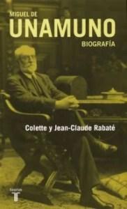 """""""Miguel de Unamuno. Biografía"""". Por Jean- Claude y Colette Rabaté (Taurus)."""