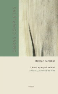 """""""Obras completas de Raimon Panikkar. Vol. 1. Mística y espiritualidad"""", editado por Herder."""