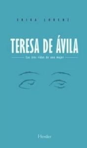 """""""Teresa de Ávila. Las tres vidas de una mujer"""", de Erika Lorenz, publicado por la editorial Herder."""