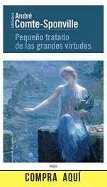 """""""Pequeño tratado de las grandes virtudes"""", André Comte-Sponville (Paidós)"""