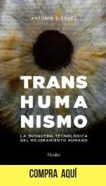"""Transhumanismo"", de Antonio Diéguez (Herder)."