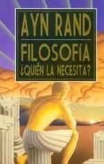 Filosofía ¿Quien la necesita?, de Ayn Rand (Grito sagrado)
