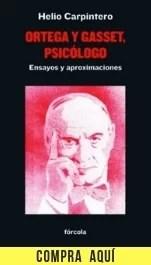 Ortega y Gasset, psicólogo, de Helio Carpintero (Fórcola).