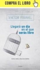 Llegará un día en el que serás libre, de Viktor Frankl (Herder).