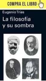 La filosofía y su sombra, de Eugenio Trías, en la nueva edición de Galaxia Gutenberg.