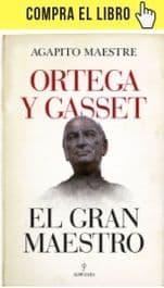 Ortega y Gasset, el gran maestro, de Agapito Maestre (Almuzara)