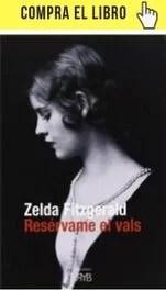 Resérvame el vals, de Zelda Fitzgerald (Roman y Bueno) desencadenó una batalla por la intimidad y los recuerdos del matrimonio Fitzgerald.