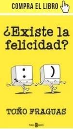 ¿Existe la felicidad?, de Toño Fraguas (Plaza y Janés).