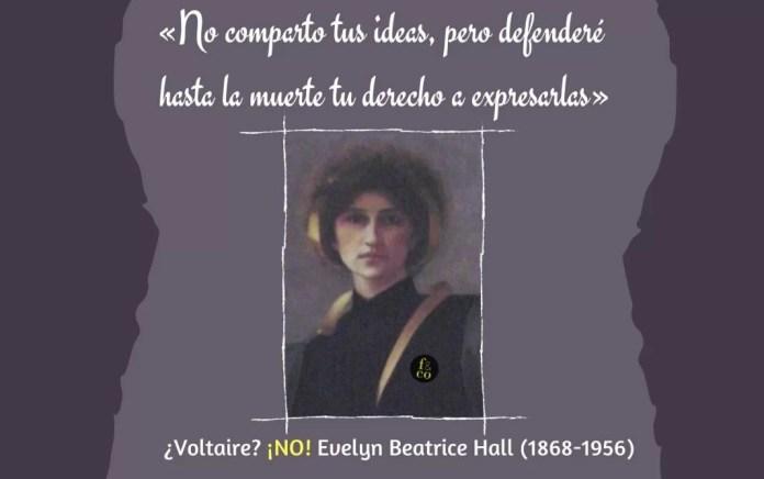 «No comparto lo que dices, pero defenderé hasta la muerte tu derecho a decirlo». ¿Refleja esta frase el pensamiento de Voltaire? Sí. ¿La dijo el filósofo francés? No. Fue Evelyn Beatrice Hall, escritora británica, autora de una biografía de Voltaire.