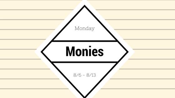 Monday Monies: 8/6 – 8/13