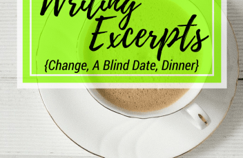 Writing Excerpts - May 23, 2016 | www.fillingthejars.com | { Change, A Blind Date, Dinner } Week #16 of my almost-daily writing excerpts ended up being mostly fiction. Click through to read where my words took me.