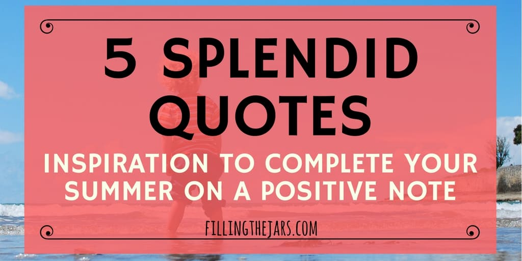 5 splendid quotes to complete your summer filling the jars