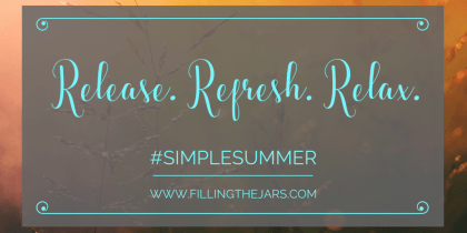 Take control and create your Simple Summer. Release. Refresh. Relax. | www.fillingthejars.com