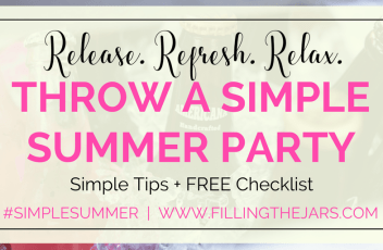 Simple Summer Parties: Celebrate, Don't Fuss | Throwing simple summer parties sounds great, but is it really possible to achieve? Click through for tips and a free printable checklist… | www.fillingthejars.com