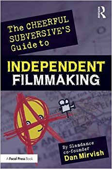 The Cheerful Subversive's Guide to Independent Filmmaking