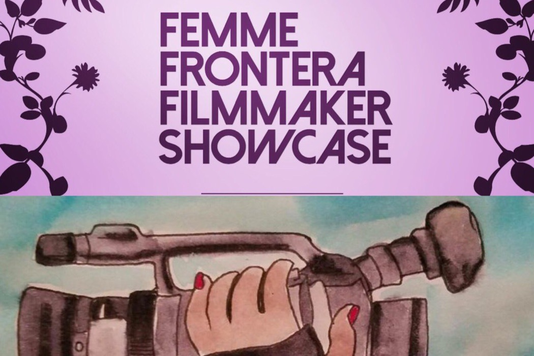 Crossing Borders: The 7 Films Of Femme Frontera Filmaker Showcase 2017