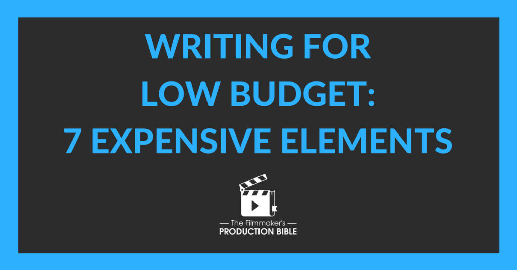 Writing for Low Budget: 7 Expensive Elements to look out for