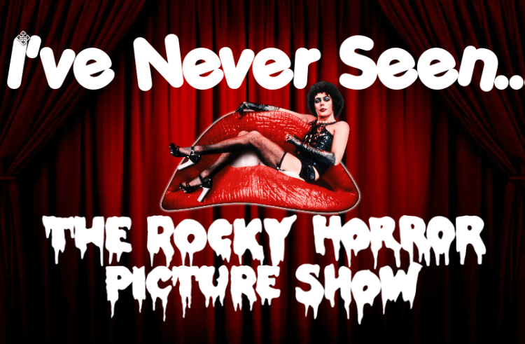 I've Never Seen … The Rocky Horror Picture Show