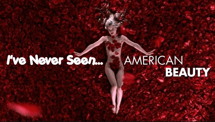 I've Never Seen… American Beauty