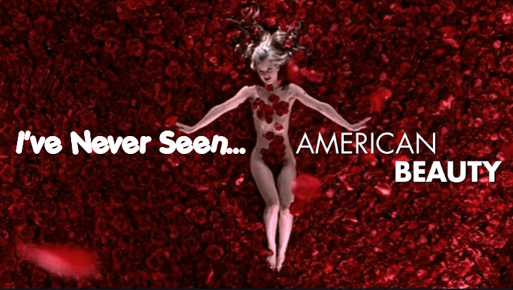 I've Never Seen… American Beauty