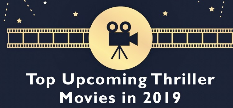 Top Upcoming Thriller Movies in 2019