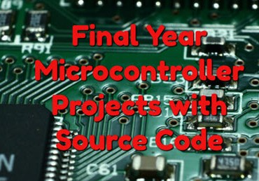 Final Year Microcontroller Projects with Source Code