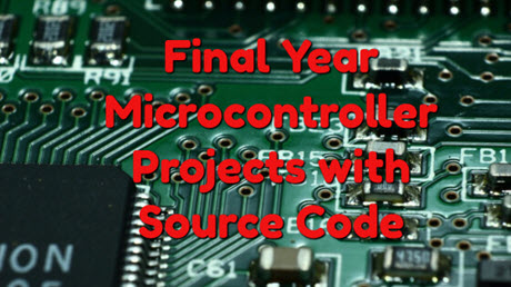 Microcontroller Projects with Source Code for Final Year Students