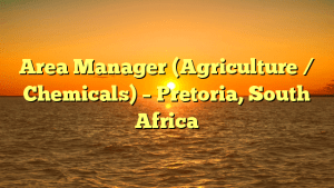 Area Manager (Agriculture / Chemicals) – Pretoria, South Africa