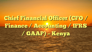 Chief Financial Officer (CFO / Finance / Accounting / IFRS / GAAP) – Kenya