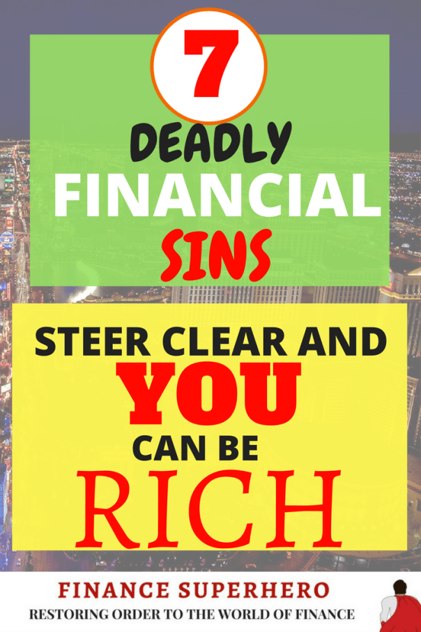 Everyone wants to be financially secure, but millions of people unwittingly commit financial sins and sabotage their efforts. Dodge these 7 financial sins!