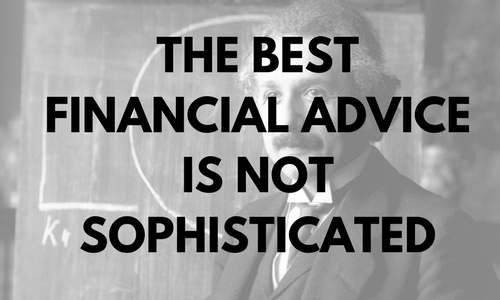 Some things in life are just better when they are simple and uncomplicated. Despite countless common lies, the best financial advice is not sophisticated.