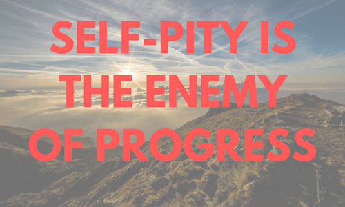 self-pity | take action | change your circumstances