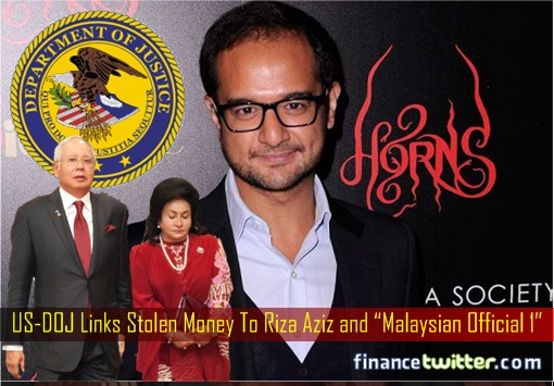 1MDB Scandal - US-DOJ Links Stolen Money To Riza Aziz and Malaysian Official 1 - Najib Razak and Rosmah Mansor
