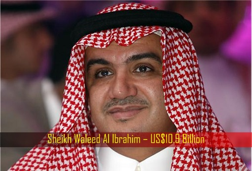 Sheikh Waleed Al Ibrahim – US Dollar 10.9 Billion