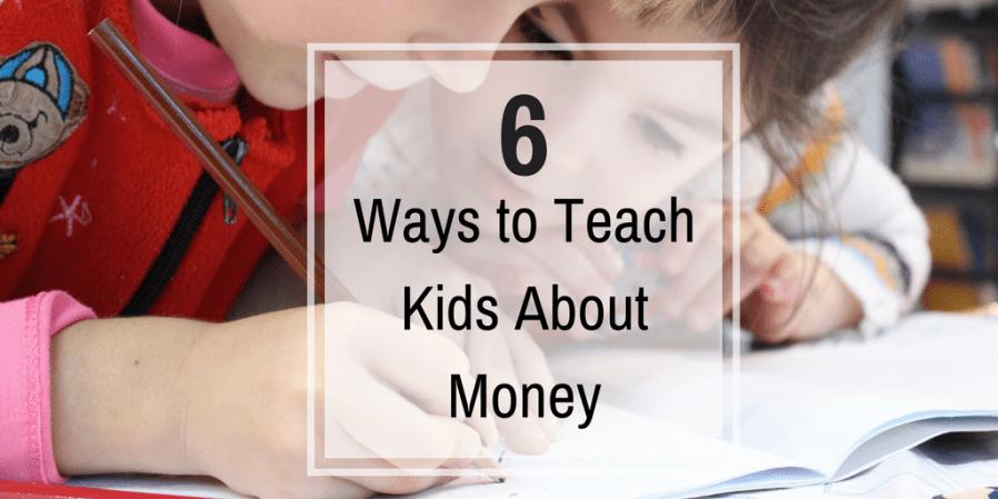 6 Ways toTeach KidsAbout Money