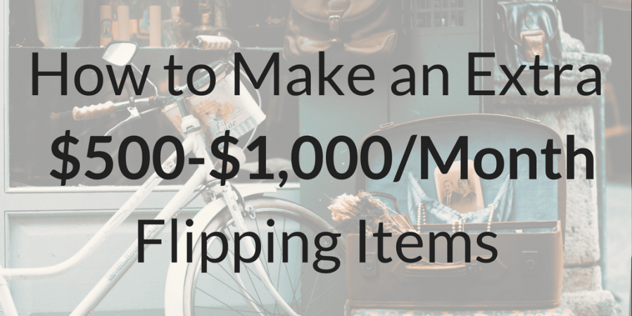 How to Make an Extra $500-$1,000/Month Flipping Items