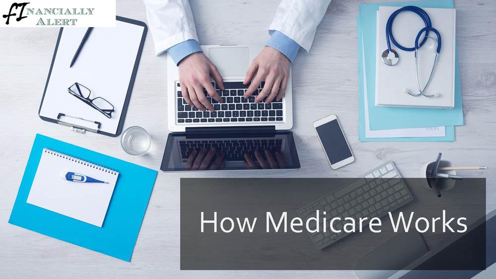 https://www.financiallyalert.com/how-medicare-works/