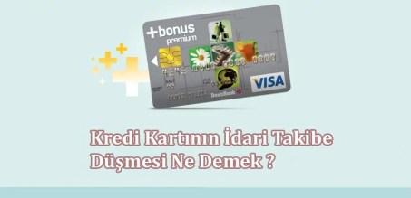 Kredi Kartının İdari Takibe Düşmesi Ne Demek