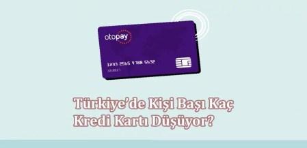 Türkiye'de Kişi Başı Kaç Kredi Kartı Düşüyor