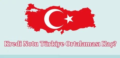Kredi Notu Türkiye Ortalaması Kaç